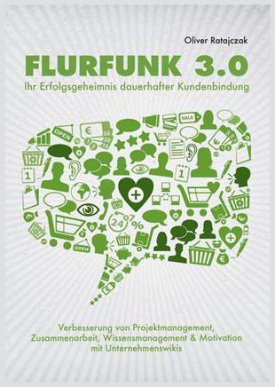 Mein Redner-Buch zum Thema: FLURFUNK 3.0 - Ihr Erfolgsgeheimnis dauerhafter Kundenbindung