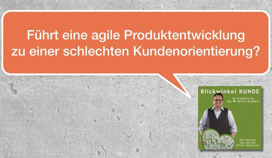 010 Agile Produktentwicklung => schlechte Kundenorientierung?