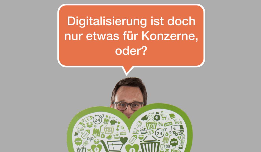 022 Digitalisierung ist doch nur etwas für Konzerne, oder?